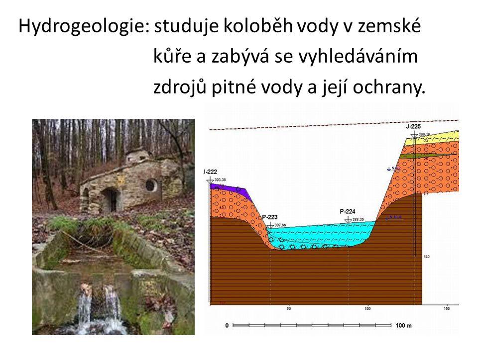 Hydrogeologie: studuje koloběh vody v zemské kůře a zabývá se vyhledáváním zdrojů pitné vody a její ochrany.