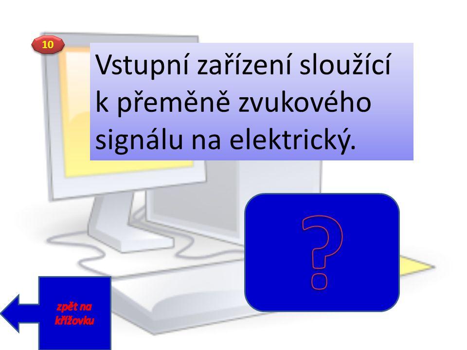 Vstupní zařízení sloužící k přeměně zvukového signálu na elektrický.