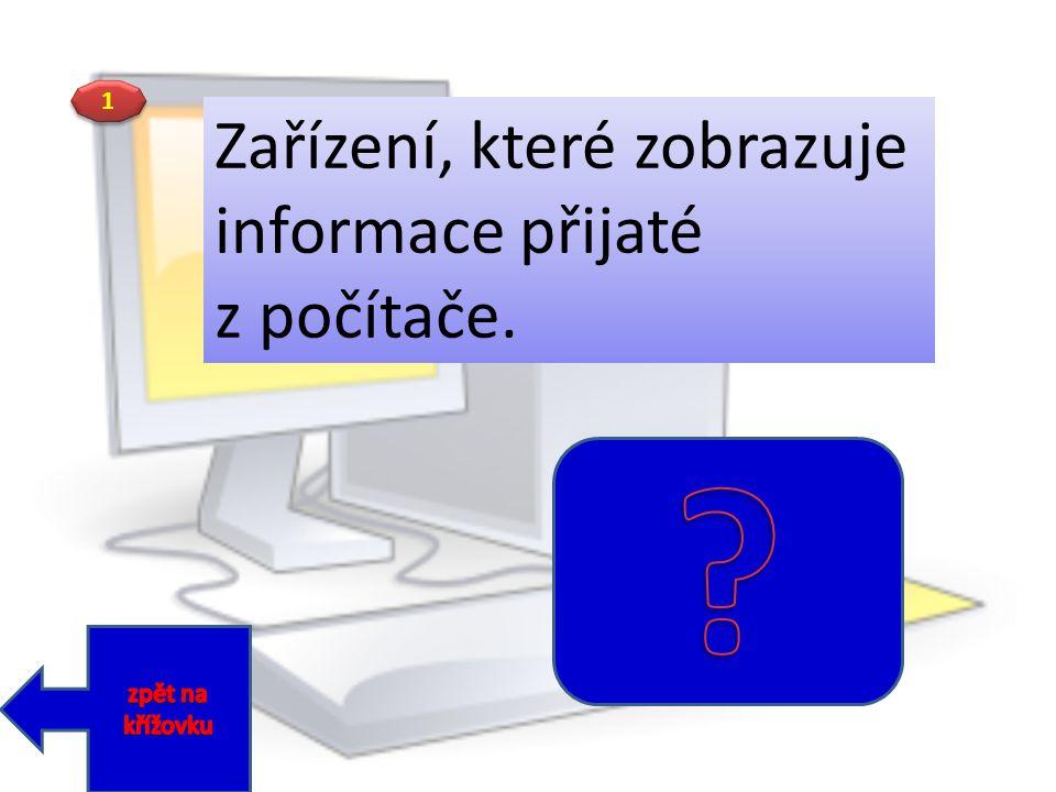 Zařízení, které zobrazuje informace přijaté z počítače. 1