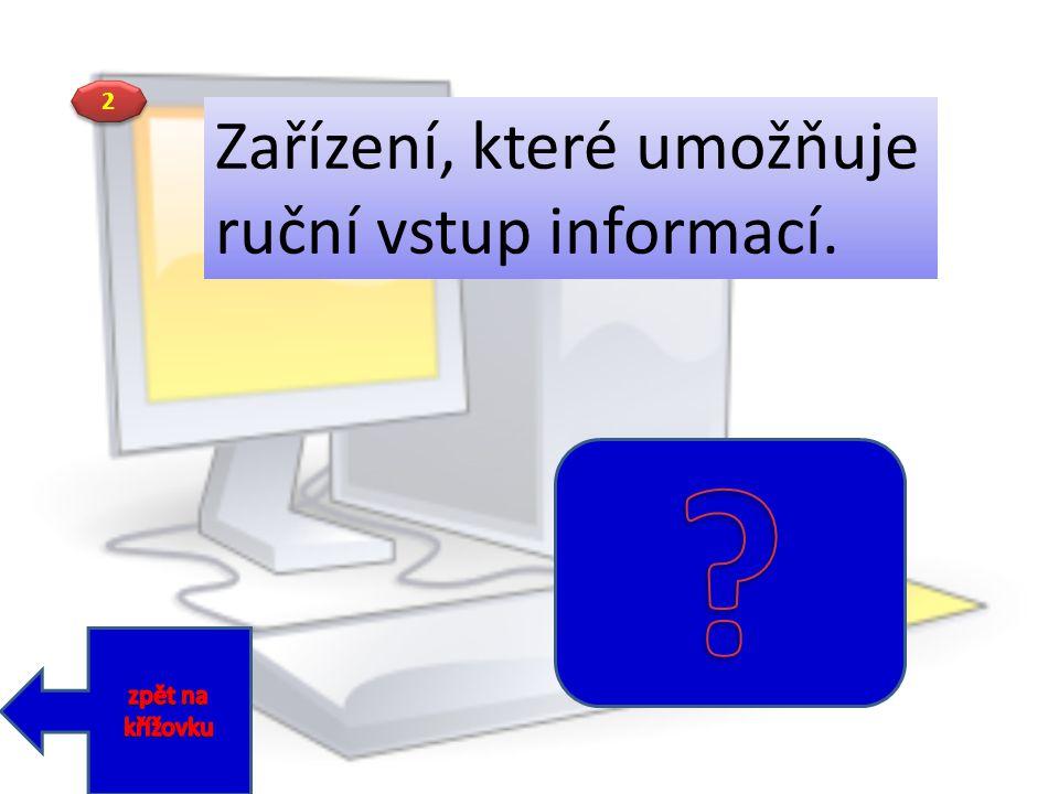 Zařízení, které umožňuje ruční vstup informací. 2 zpět na křížovku