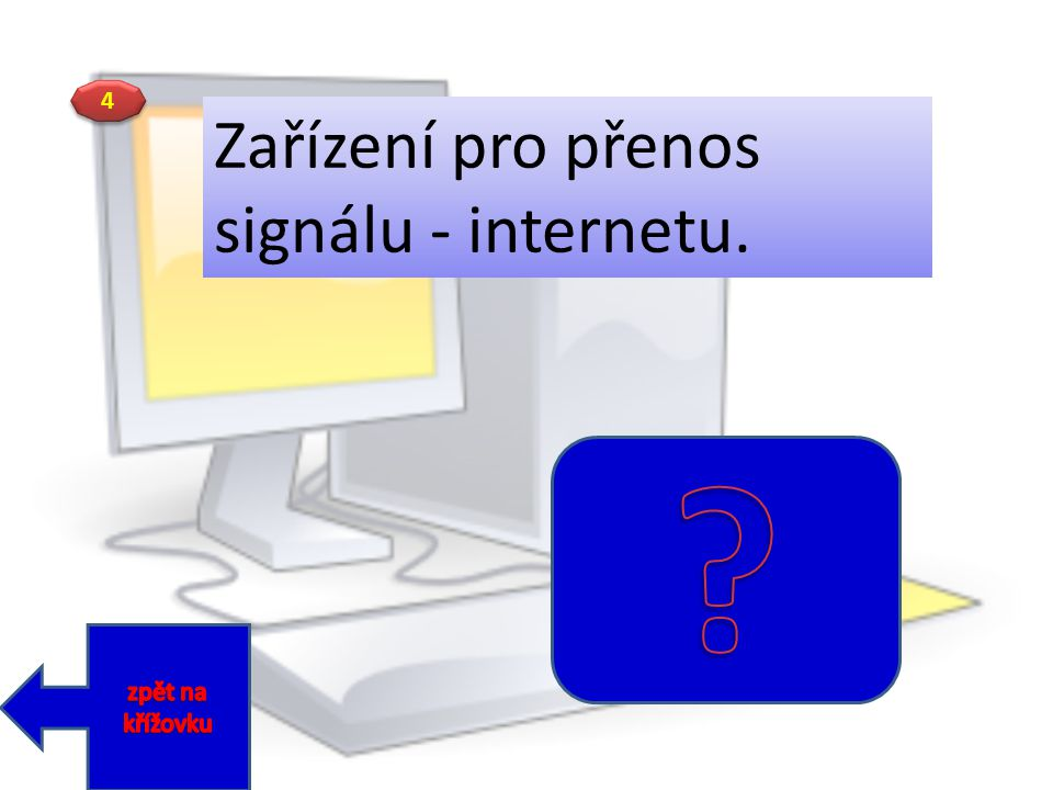 Zařízení pro přenos signálu - internetu. 4 zpět na křížovku