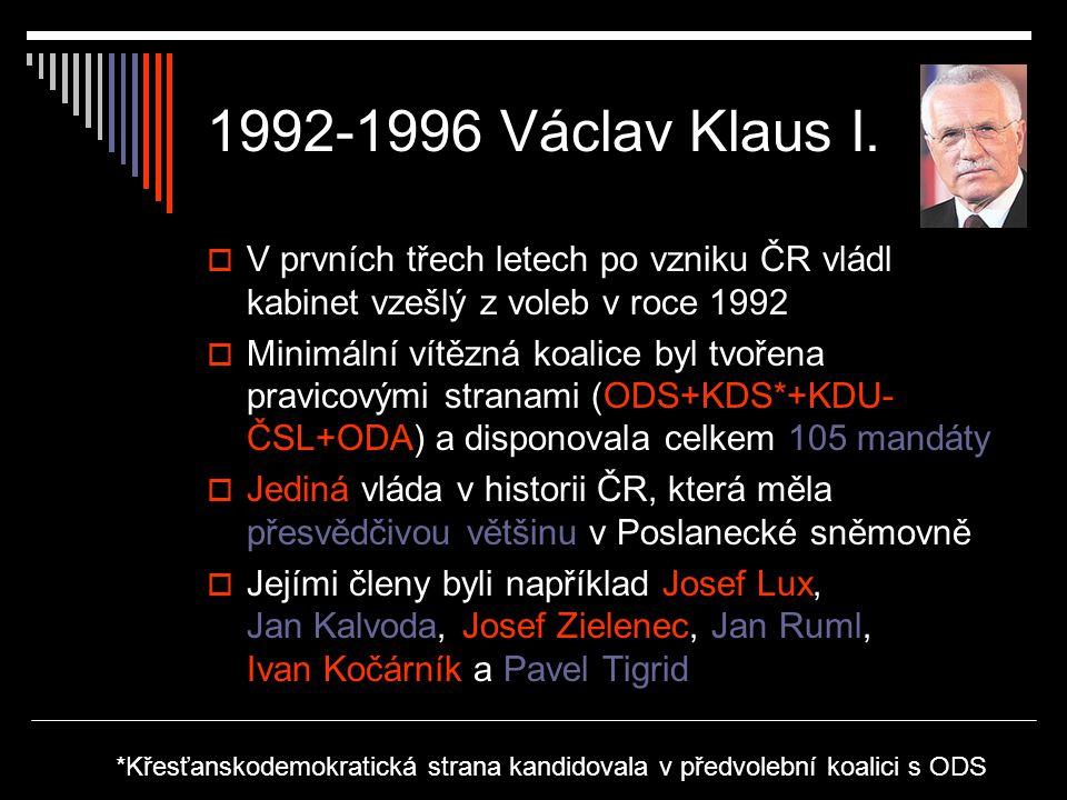 1992-1996 Václav Klaus I. V prvních třech letech po vzniku ČR vládl kabinet vzešlý z voleb v roce 1992.