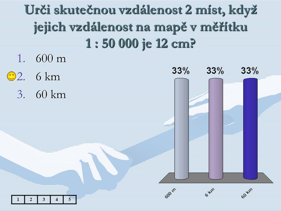 Urči skutečnou vzdálenost 2 míst, když jejich vzdálenost na mapě v měřítku 1 : 50 000 je 12 cm