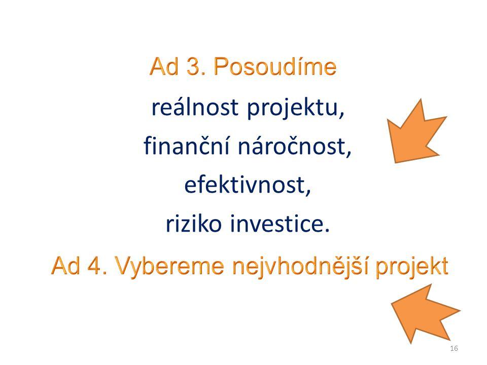 reálnost projektu, finanční náročnost, efektivnost, riziko investice.