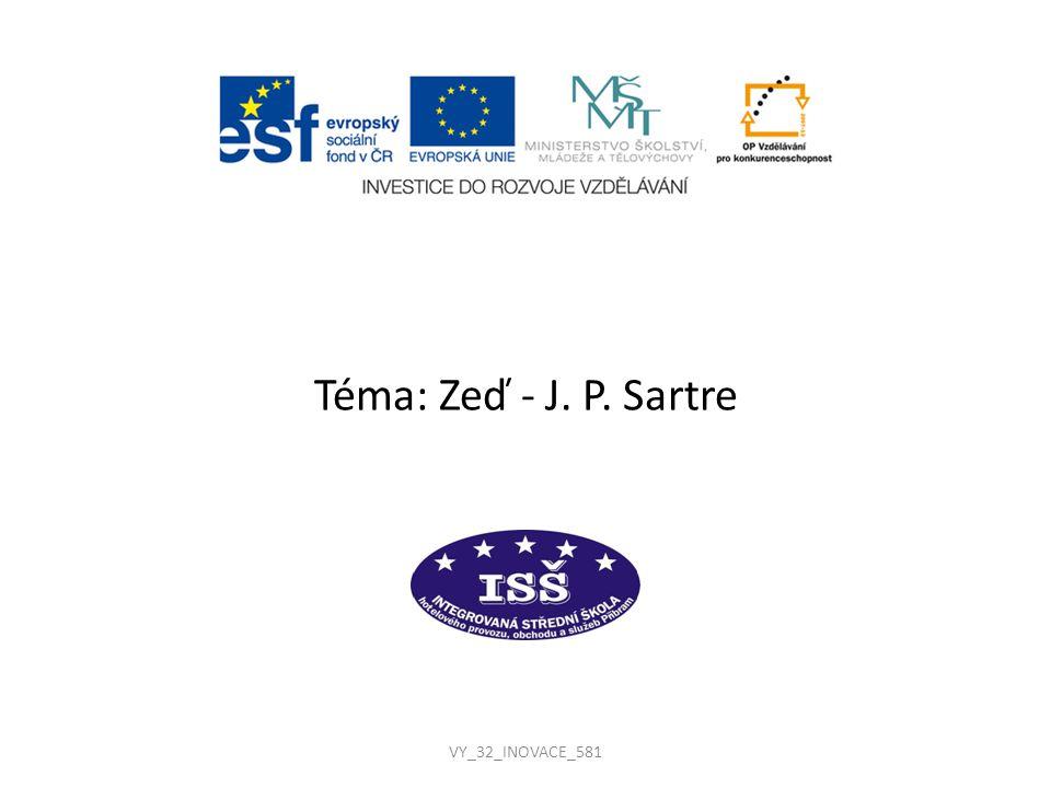 Téma: Zeď - J. P. Sartre VY_32_INOVACE_581