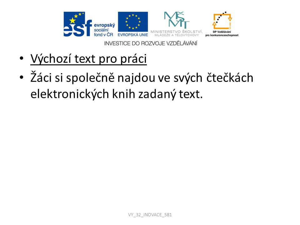 Výchozí text pro práci Žáci si společně najdou ve svých čtečkách elektronických knih zadaný text.