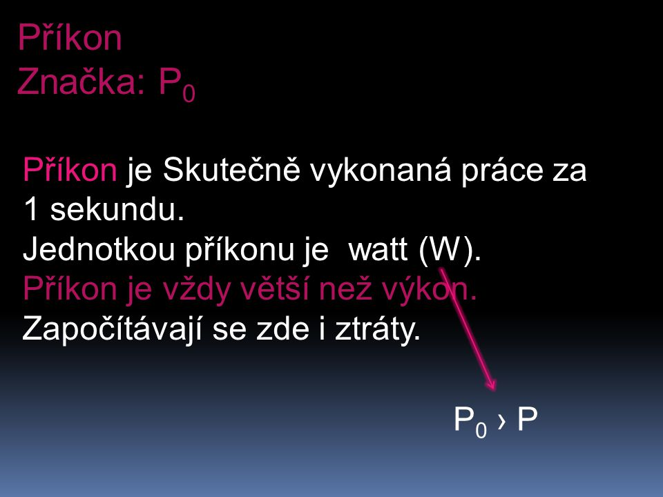 Příkon Značka: P0 Příkon je Skutečně vykonaná práce za 1 sekundu.
