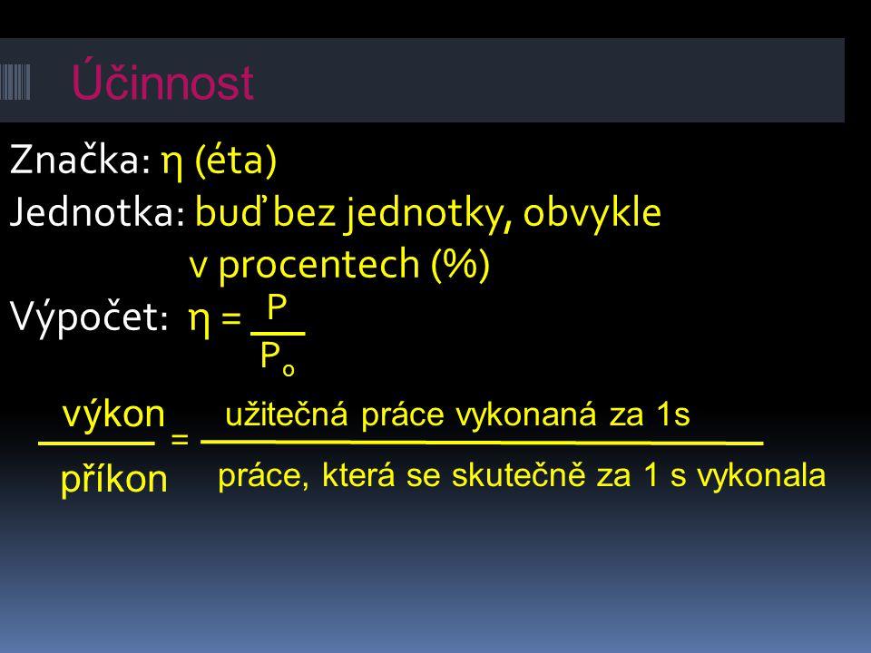 Účinnost Značka: η (éta) Jednotka: buď bez jednotky, obvykle