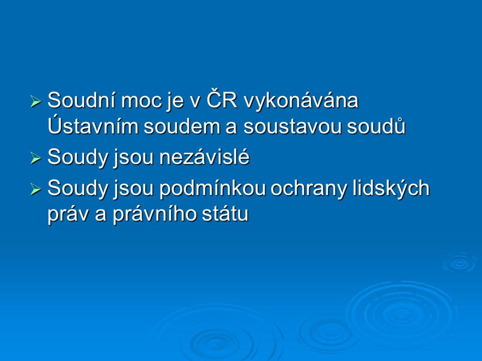 Soudní moc je v ČR vykonávána Ústavním soudem a soustavou soudů