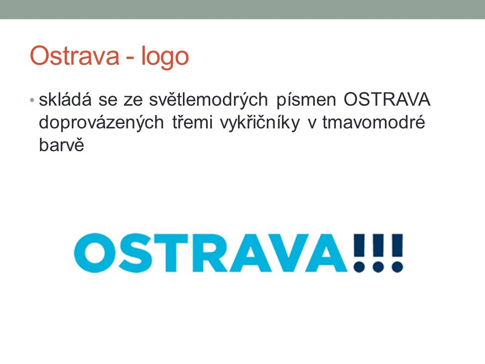 Ostrava - logo skládá se ze světlemodrých písmen OSTRAVA doprovázených třemi vykřičníky v tmavomodré barvě.
