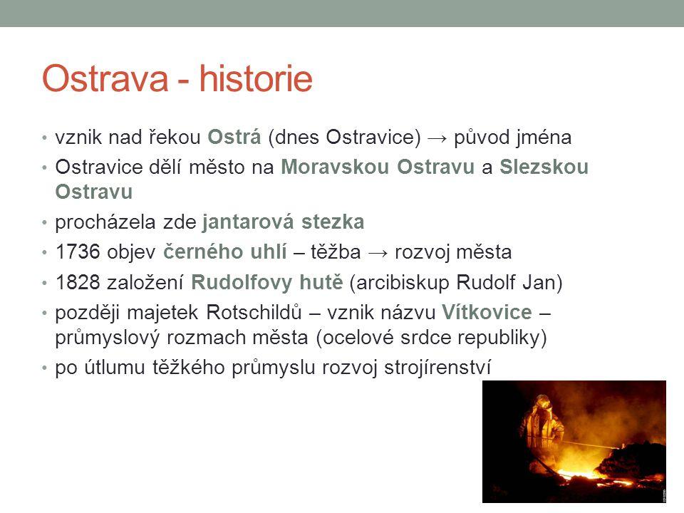 Ostrava - historie vznik nad řekou Ostrá (dnes Ostravice) → původ jména. Ostravice dělí město na Moravskou Ostravu a Slezskou Ostravu.