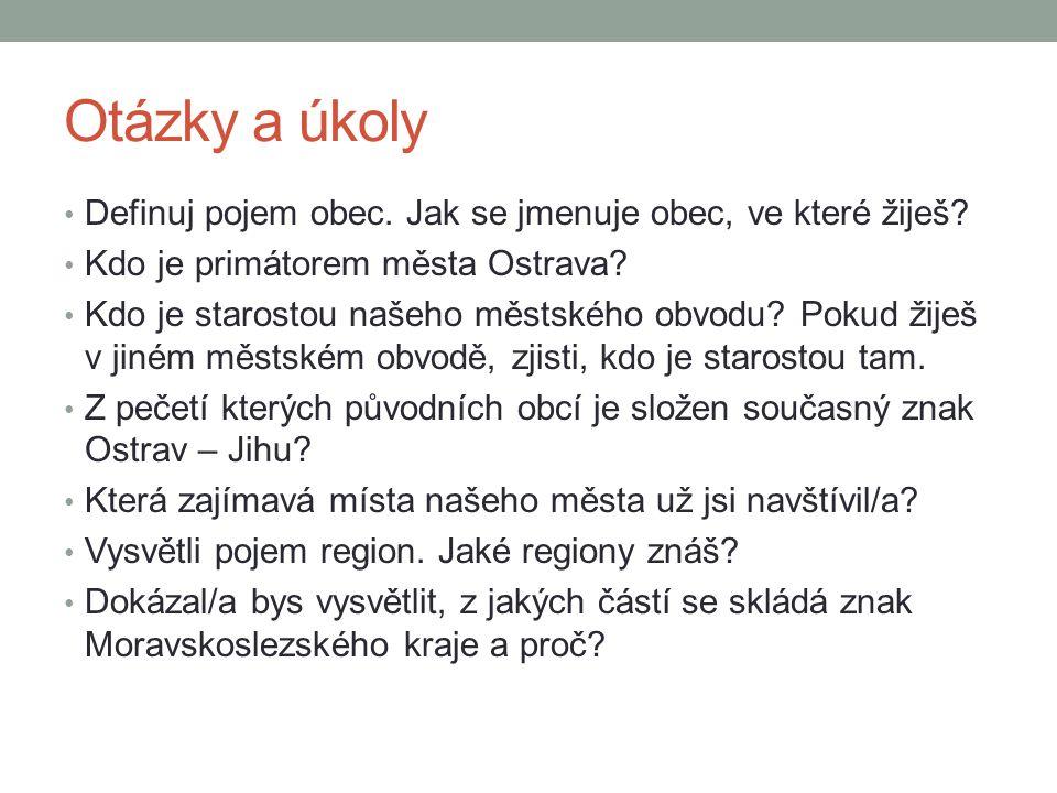 Otázky a úkoly Definuj pojem obec. Jak se jmenuje obec, ve které žiješ Kdo je primátorem města Ostrava