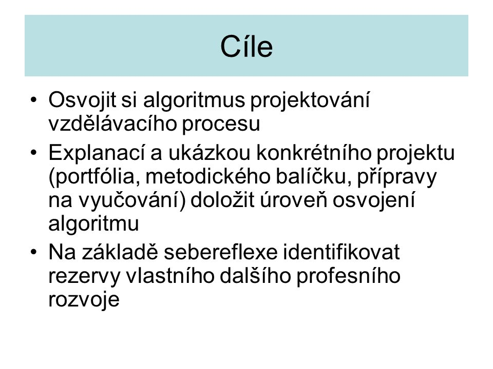 Cíle Osvojit si algoritmus projektování vzdělávacího procesu