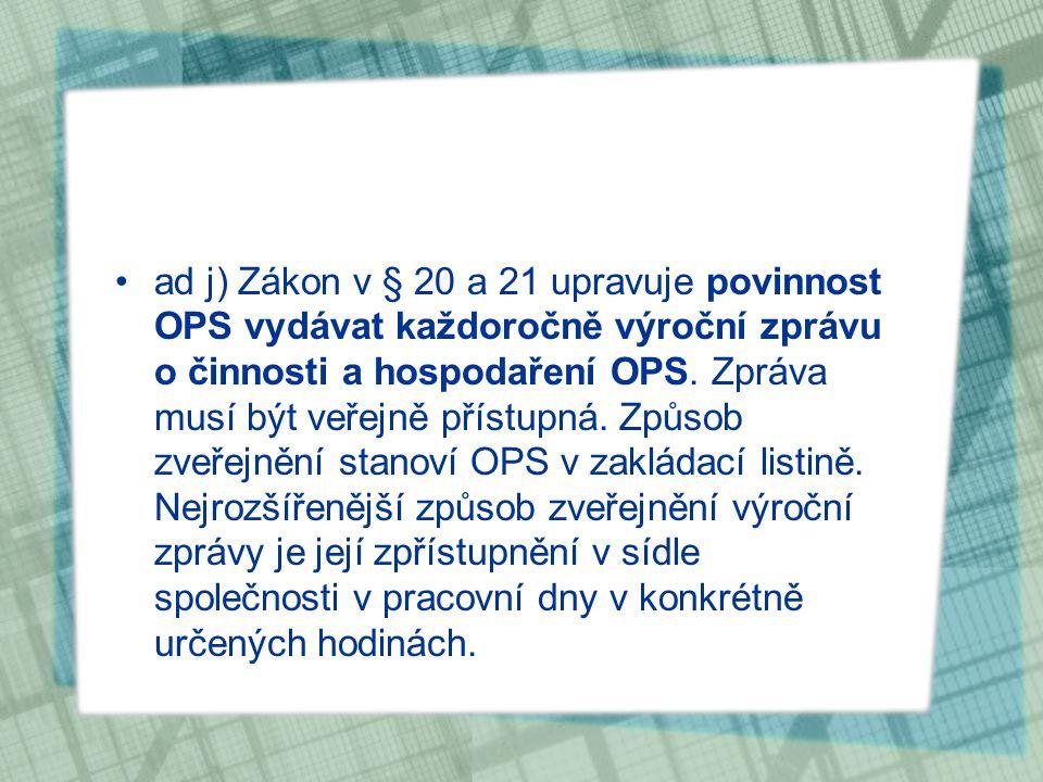 ad j) Zákon v § 20 a 21 upravuje povinnost OPS vydávat každoročně výroční zprávu o činnosti a hospodaření OPS.