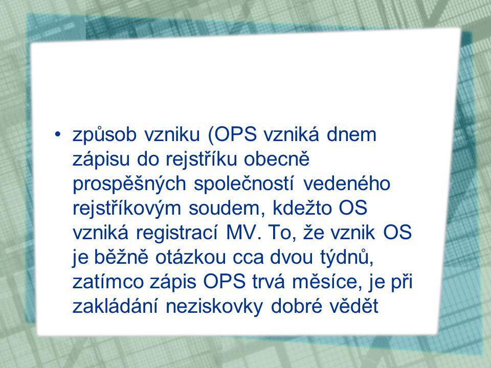 způsob vzniku (OPS vzniká dnem zápisu do rejstříku obecně prospěšných společností vedeného rejstříkovým soudem, kdežto OS vzniká registrací MV.