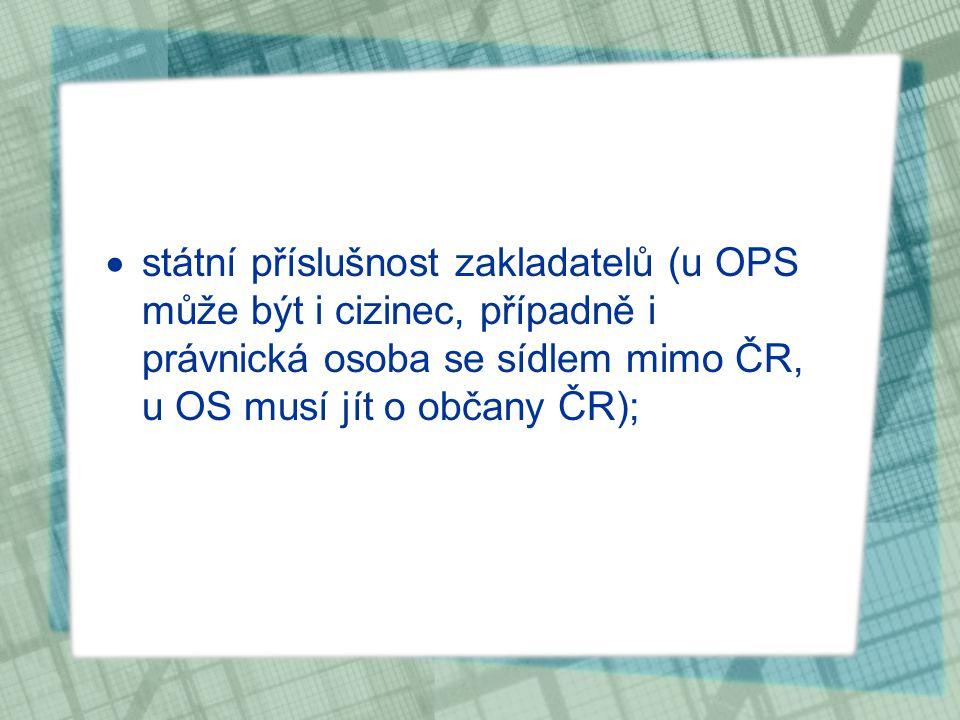 státní příslušnost zakladatelů (u OPS může být i cizinec, případně i právnická osoba se sídlem mimo ČR, u OS musí jít o občany ČR);