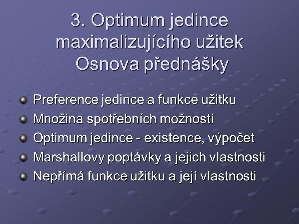 3. Optimum jedince maximalizujícího užitek Osnova přednášky
