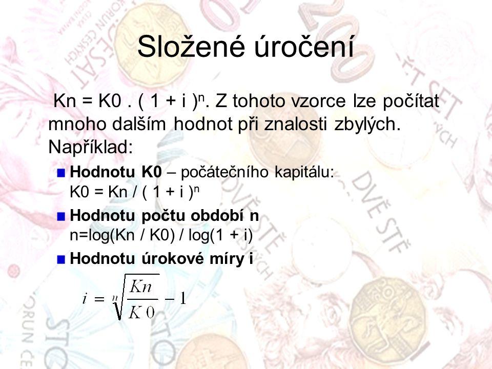 Složené úročení Kn = K0 . ( 1 + i )n. Z tohoto vzorce lze počítat mnoho dalším hodnot při znalosti zbylých. Například: