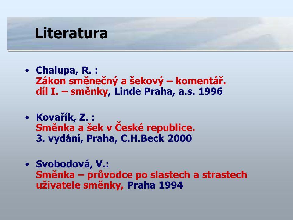 Literatura Chalupa, R. : Zákon směnečný a šekový – komentář. díl I. – směnky, Linde Praha, a.s. 1996.