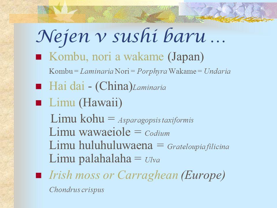Nejen v sushi baru … Kombu, nori a wakame (Japan) Kombu = Laminaria Nori = Porphyra Wakame = Undaria.