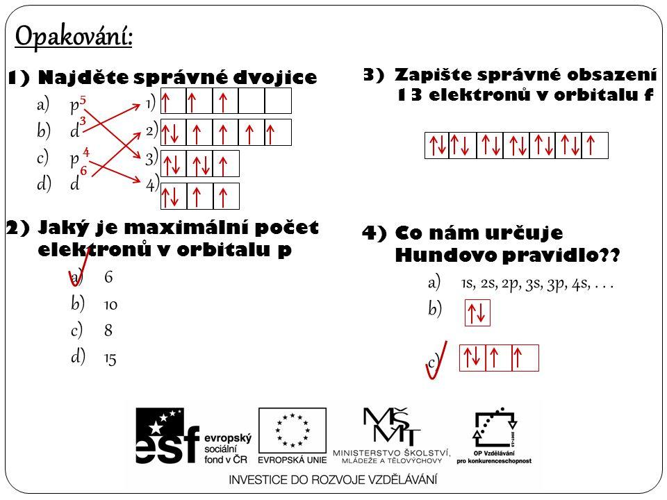 Opakování: p 1) d 2) 3) 4) 6 1s, 2s, 2p, 3s, 3p, 4s, . . . 10 8 15