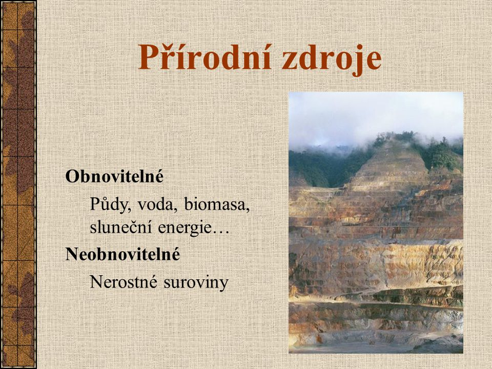 Přírodní zdroje Obnovitelné Půdy, voda, biomasa, sluneční energie…