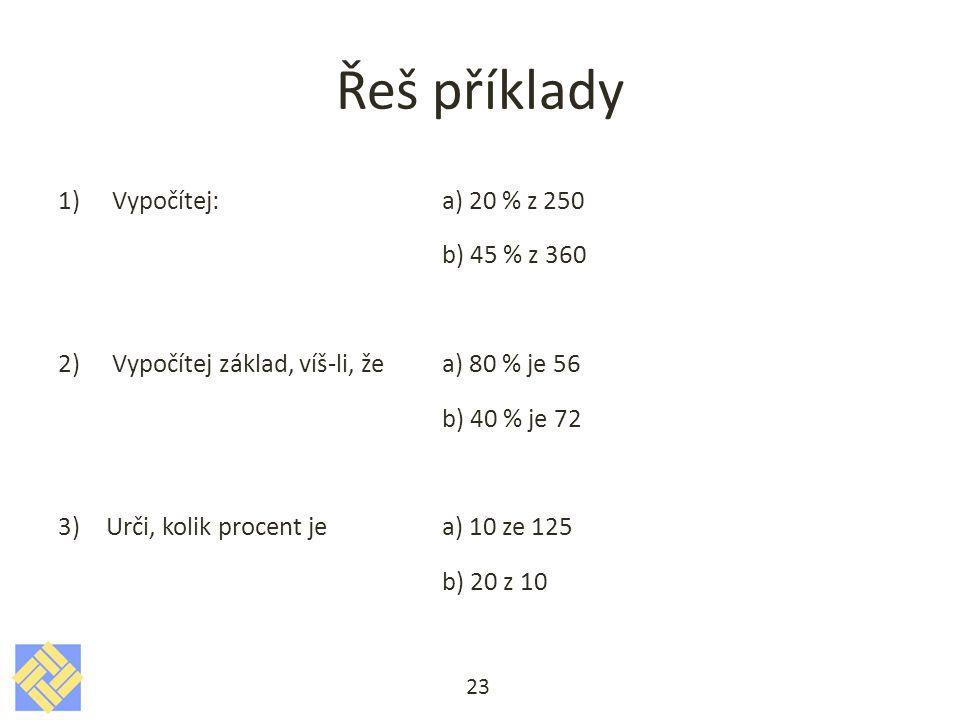 Řeš příklady Vypočítej: a) 20 % z 250 b) 45 % z 360