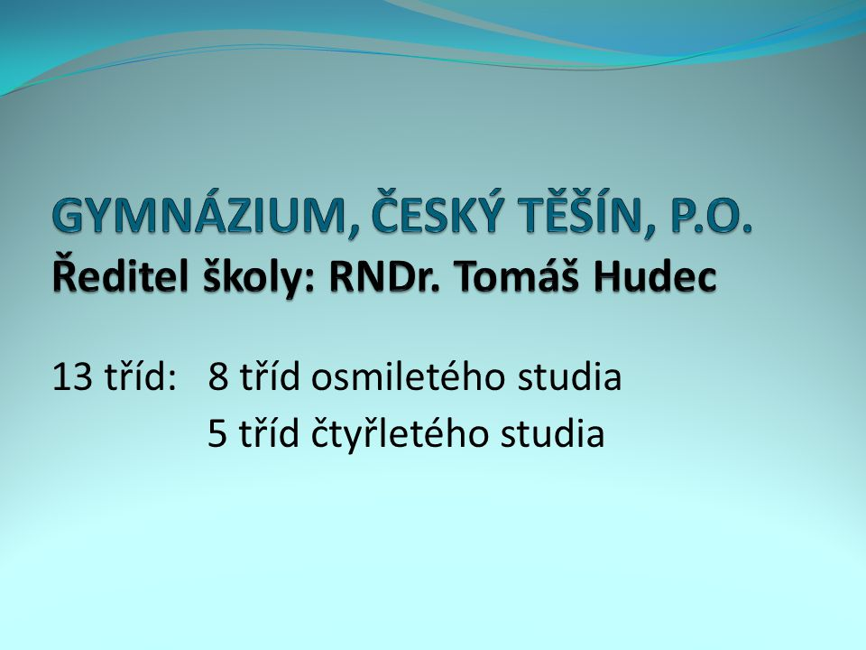 GYMNÁZIUM, ČESKÝ TĚŠÍN, P.O. Ředitel školy: RNDr. Tomáš Hudec