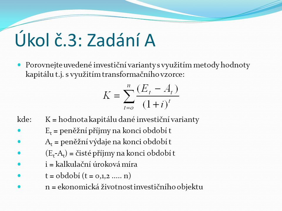 Úkol č.3: Zadání A Porovnejte uvedené investiční varianty s využitím metody hodnoty kapitálu t.j. s využitím transformačního vzorce: