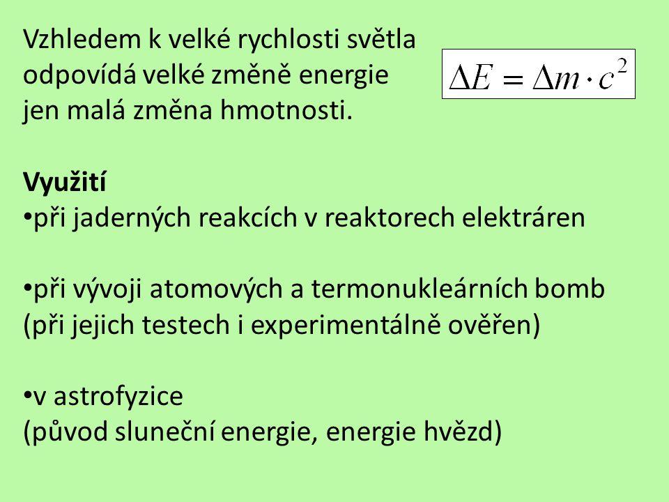 Vzhledem k velké rychlosti světla odpovídá velké změně energie jen malá změna hmotnosti.