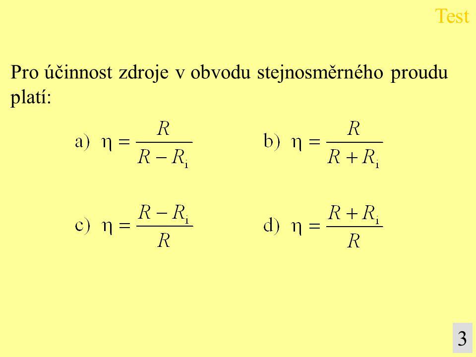 Test Pro účinnost zdroje v obvodu stejnosměrného proudu platí: 3