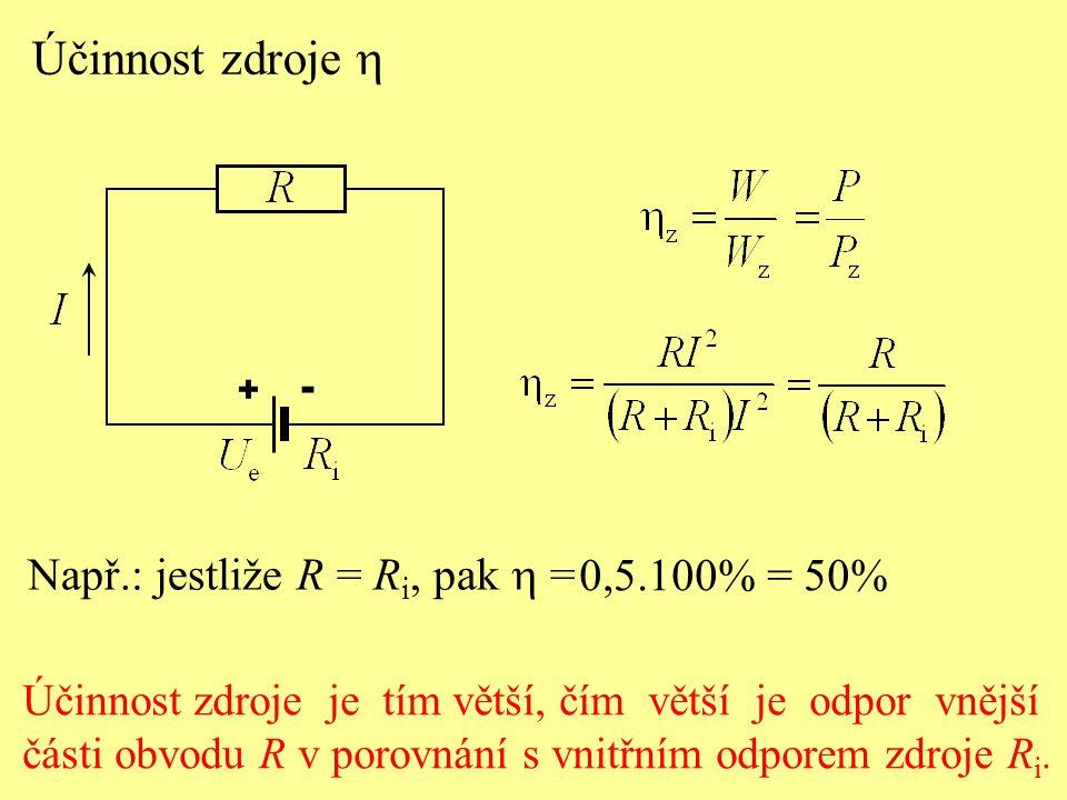 Účinnost zdroje h Např.: jestliže R = Ri, pak  = 0,5.100% = 50%