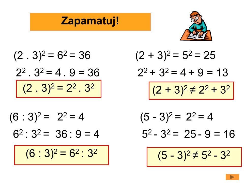Vypočítej a porovnej: Zapamatuj! (2 . 3)2 = 62 = 36. (2 + 3)2 = 52 = 25. 22 . 32 = 4 . 9 = 36.