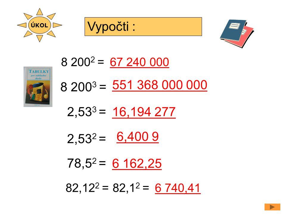 ÚKOL Vypočti : 8 2002 = 67 240 000. 551 368 000 000. 8 2003 = 2,533 = 16,194 277. 6,400 9. 2,532 =