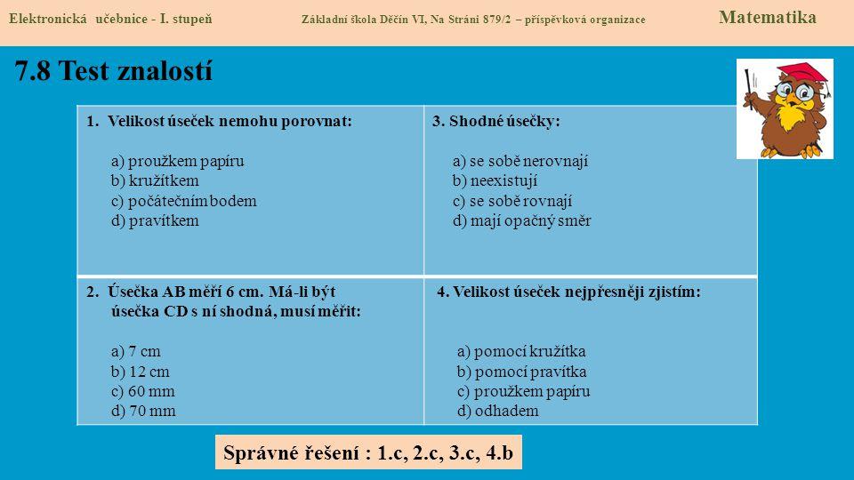 7.8 Test znalostí Správné řešení : 1.c, 2.c, 3.c, 4.b