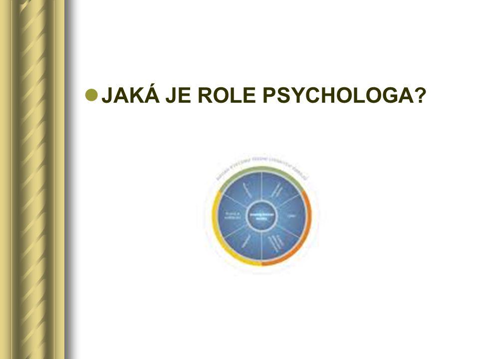 JAKÁ JE ROLE PSYCHOLOGA