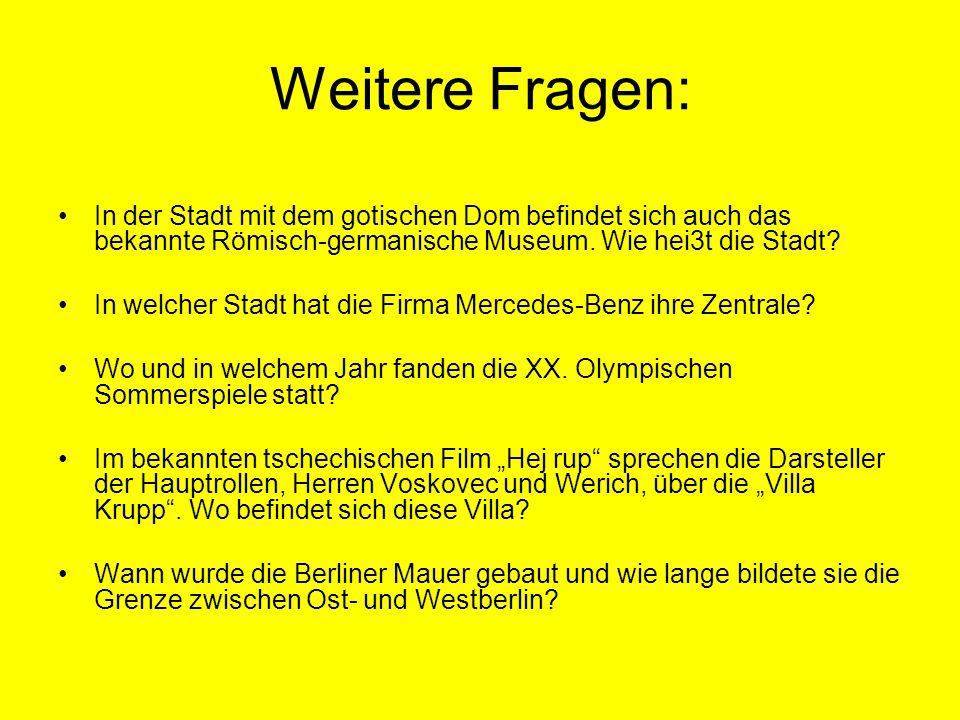 Weitere Fragen: In der Stadt mit dem gotischen Dom befindet sich auch das bekannte Römisch-germanische Museum. Wie hei3t die Stadt