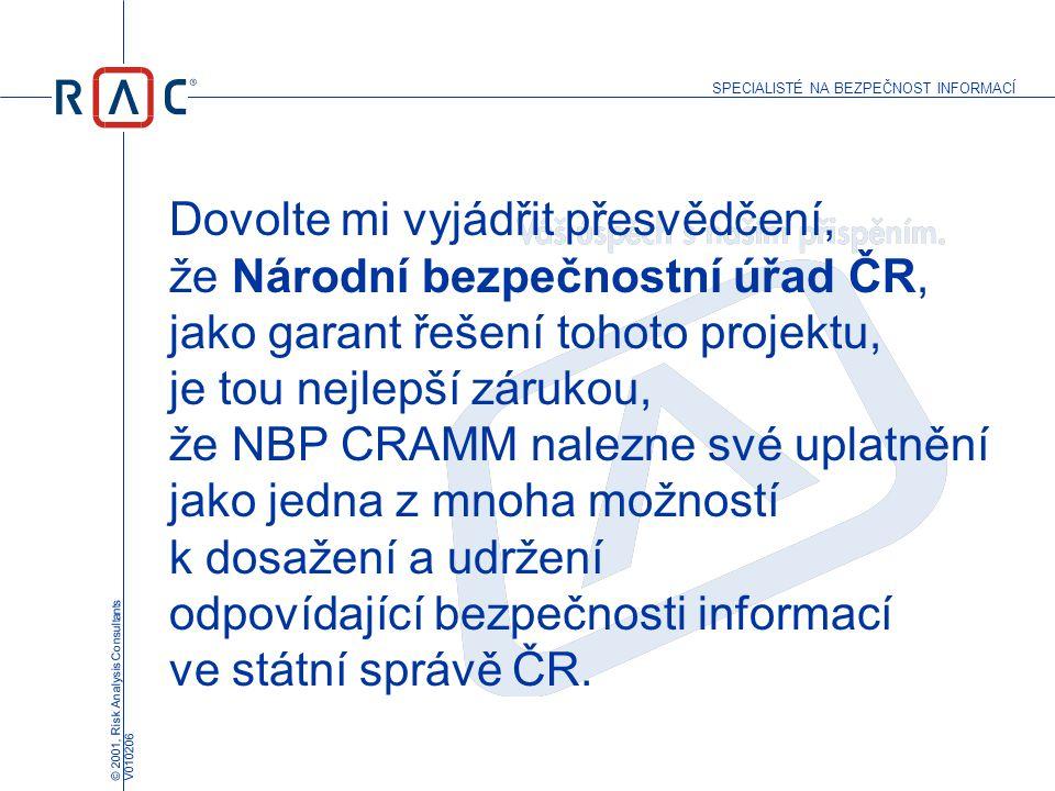 Dovolte mi vyjádřit přesvědčení, že Národní bezpečnostní úřad ČR, jako garant řešení tohoto projektu, je tou nejlepší zárukou, že NBP CRAMM nalezne své uplatnění jako jedna z mnoha možností k dosažení a udržení odpovídající bezpečnosti informací ve státní správě ČR.