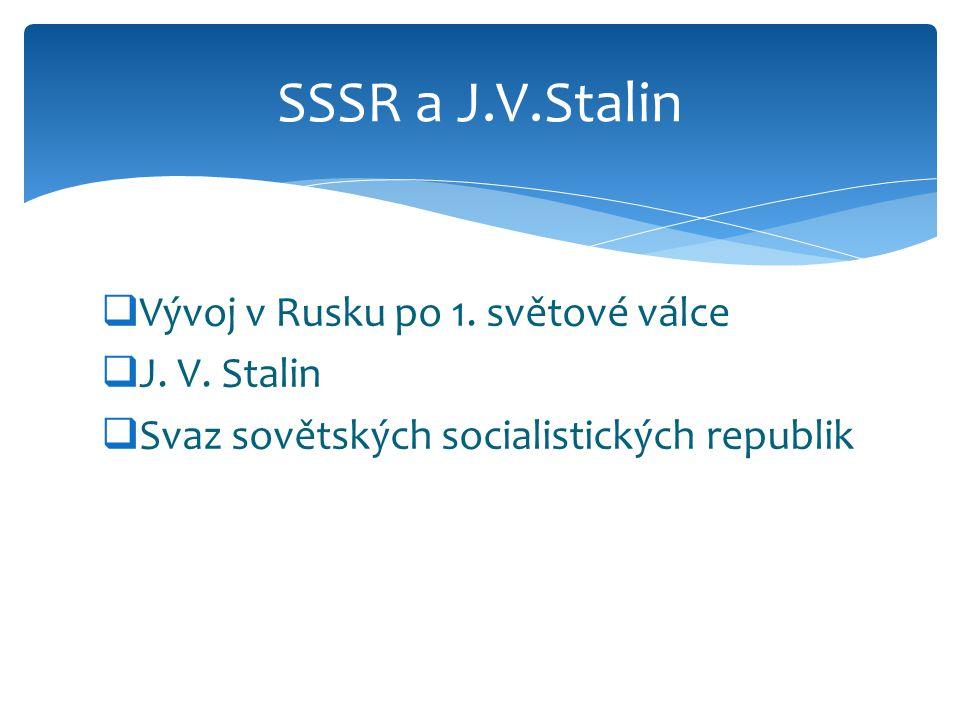 SSSR a J.V.Stalin Vývoj v Rusku po 1. světové válce J. V. Stalin