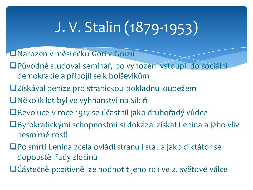 J. V. Stalin (1879-1953) Narozen v městečku Gori v Gruzii