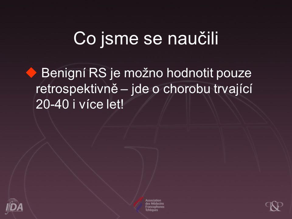 Co jsme se naučili  Benigní RS je možno hodnotit pouze retrospektivně – jde o chorobu trvající 20-40 i více let!