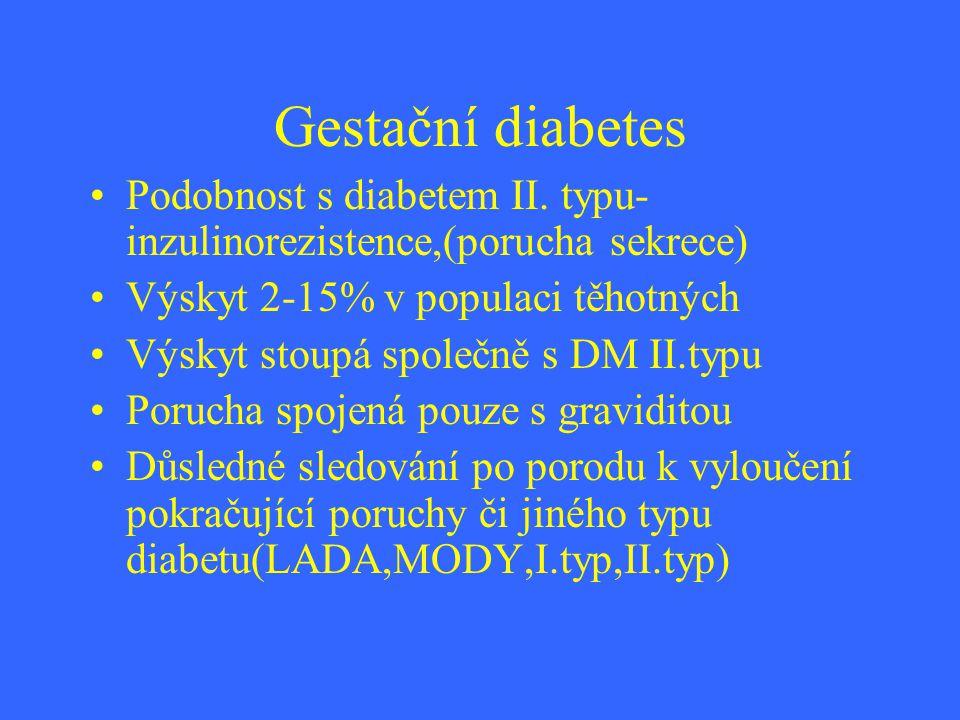 Gestační diabetes Podobnost s diabetem II. typu-inzulinorezistence,(porucha sekrece) Výskyt 2-15% v populaci těhotných.