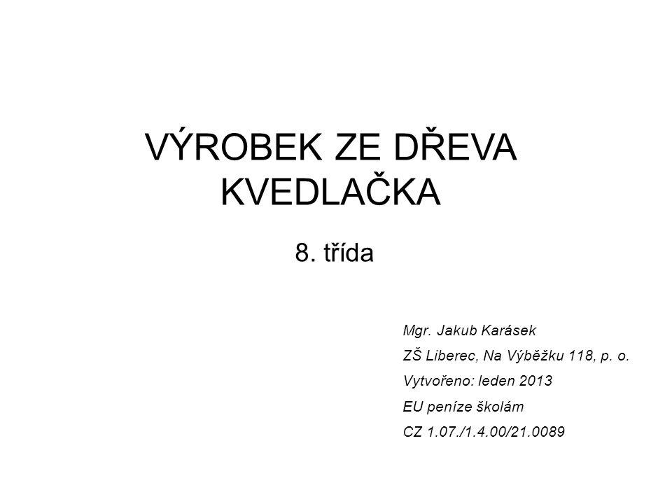 VÝROBEK ZE DŘEVA KVEDLAČKA 8. třída Mgr. Jakub Karásek