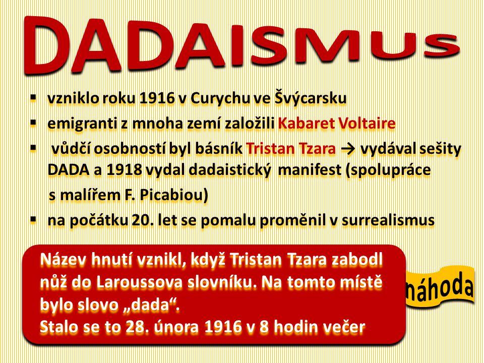 DADAISMUS vzniklo roku 1916 v Curychu ve Švýcarsku. emigranti z mnoha zemí založili Kabaret Voltaire.
