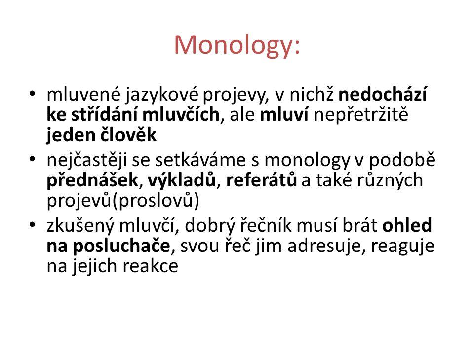Monology: mluvené jazykové projevy, v nichž nedochází ke střídání mluvčích, ale mluví nepřetržitě jeden člověk.