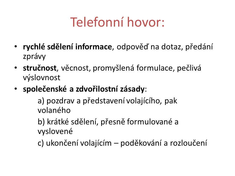 Telefonní hovor: rychlé sdělení informace, odpověď na dotaz, předání zprávy. stručnost, věcnost, promyšlená formulace, pečlivá výslovnost.