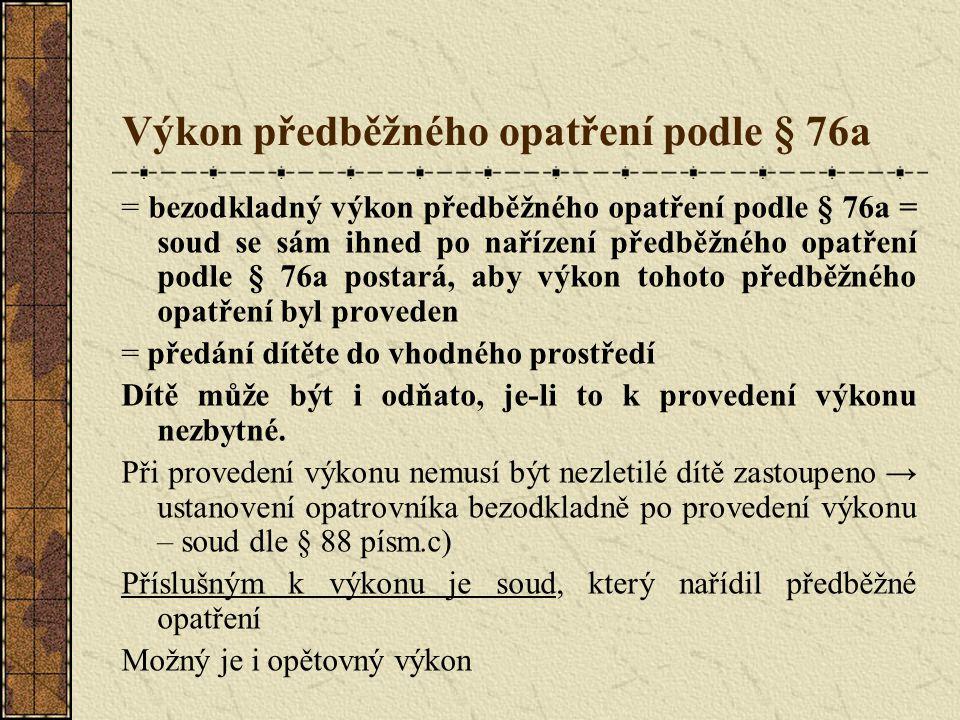 Výkon předběžného opatření podle § 76a