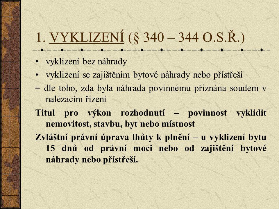 1. VYKLIZENÍ (§ 340 – 344 O.S.Ř.) vyklizení bez náhrady