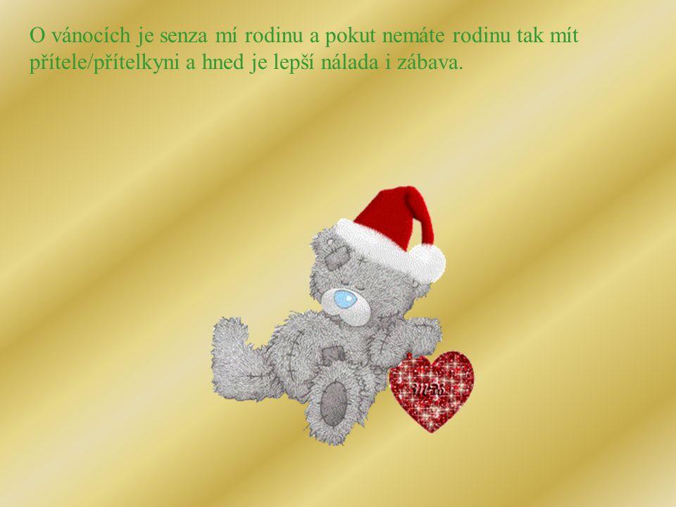 O vánocích je senza mí rodinu a pokut nemáte rodinu tak mít přítele/přítelkyni a hned je lepší nálada i zábava.