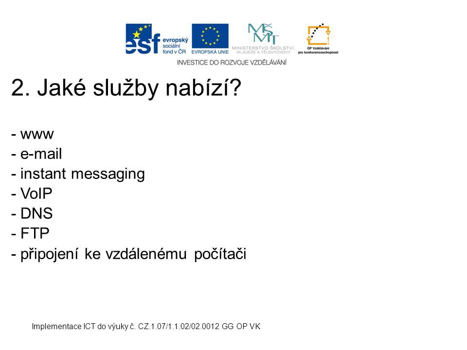 2. Jaké služby nabízí - www - e-mail - instant messaging - VoIP - DNS
